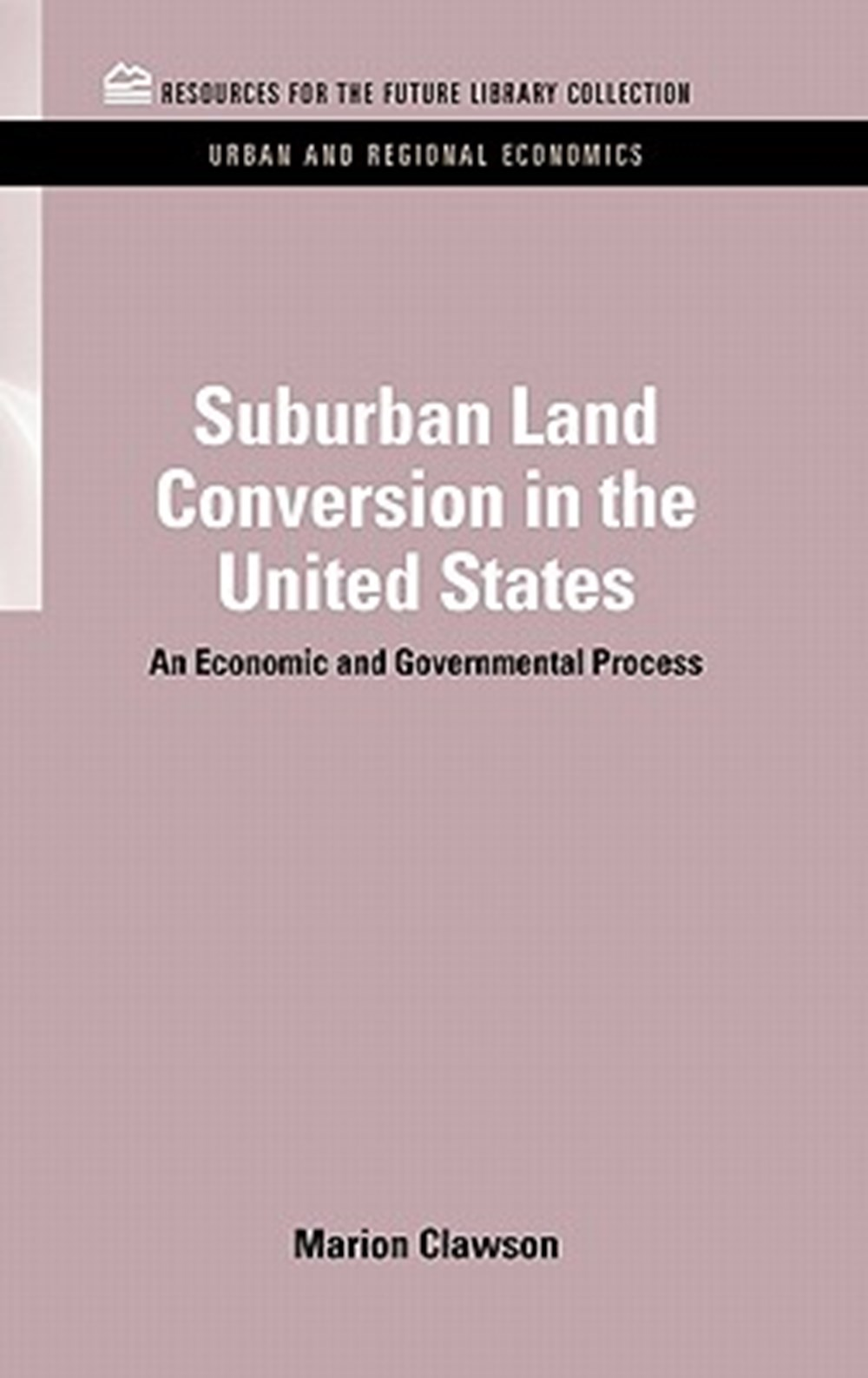 Suburban Land Conversion in the United States An Economic and Governmental Process