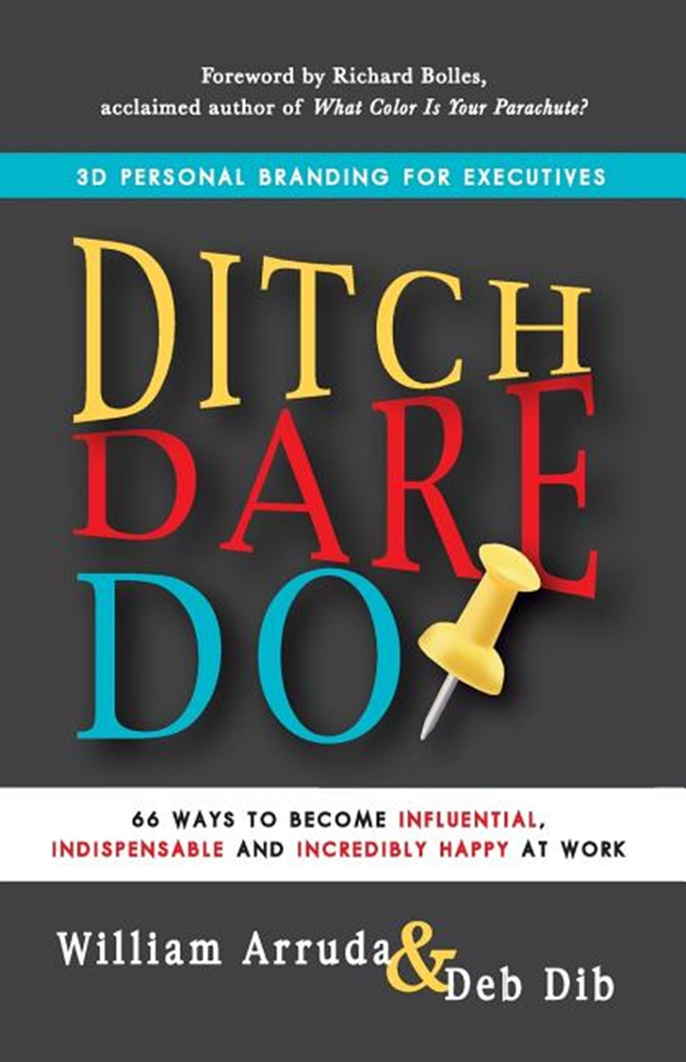 Ditch. Dare. Do! 66 Ways to Become Influential, Indispensable, and Incredibly Happy at Work