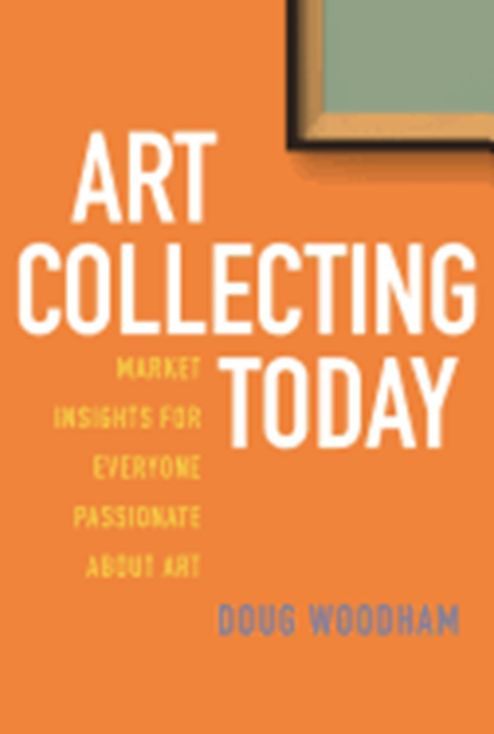 Art Collecting Today Market Insights for Everyone Passionate about Art