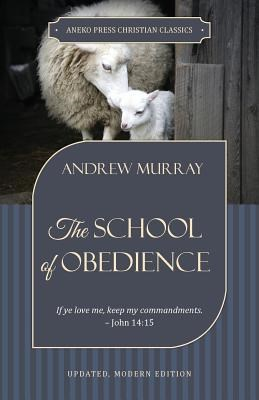 The School of Obedience: If ye love me, keep my commandments - John 14:15