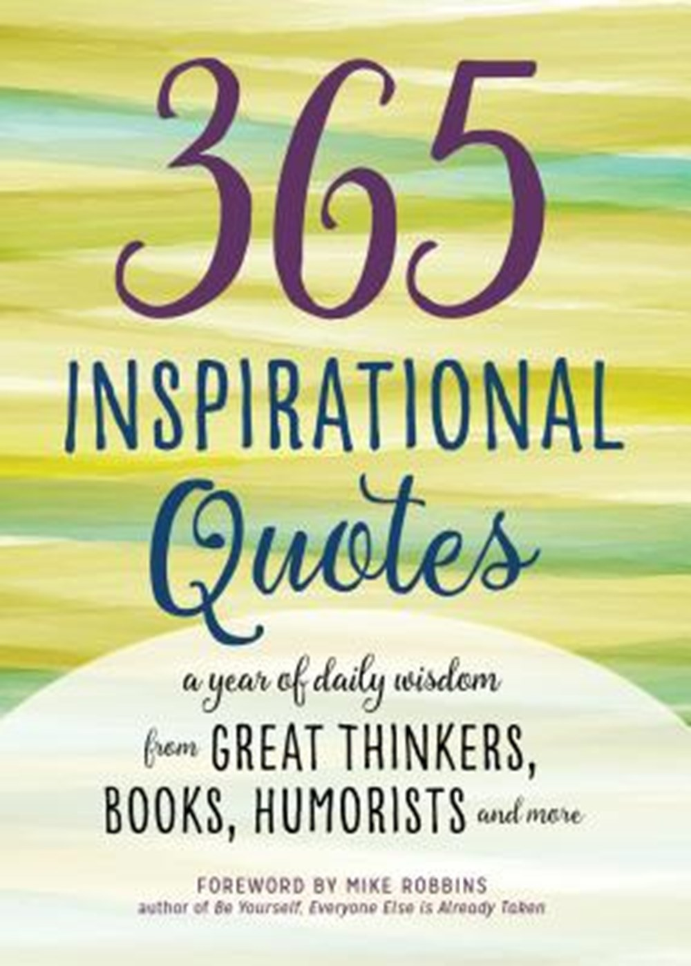365 Inspirational Quotes A Year of Daily Wisdom from Great Thinkers, Books, Humorists, and More