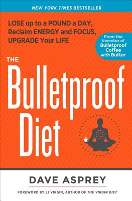 Bulletproof Diet: Lose Up to a Pound a Day, Reclaim Energy and Focus, Upgrade Your Life