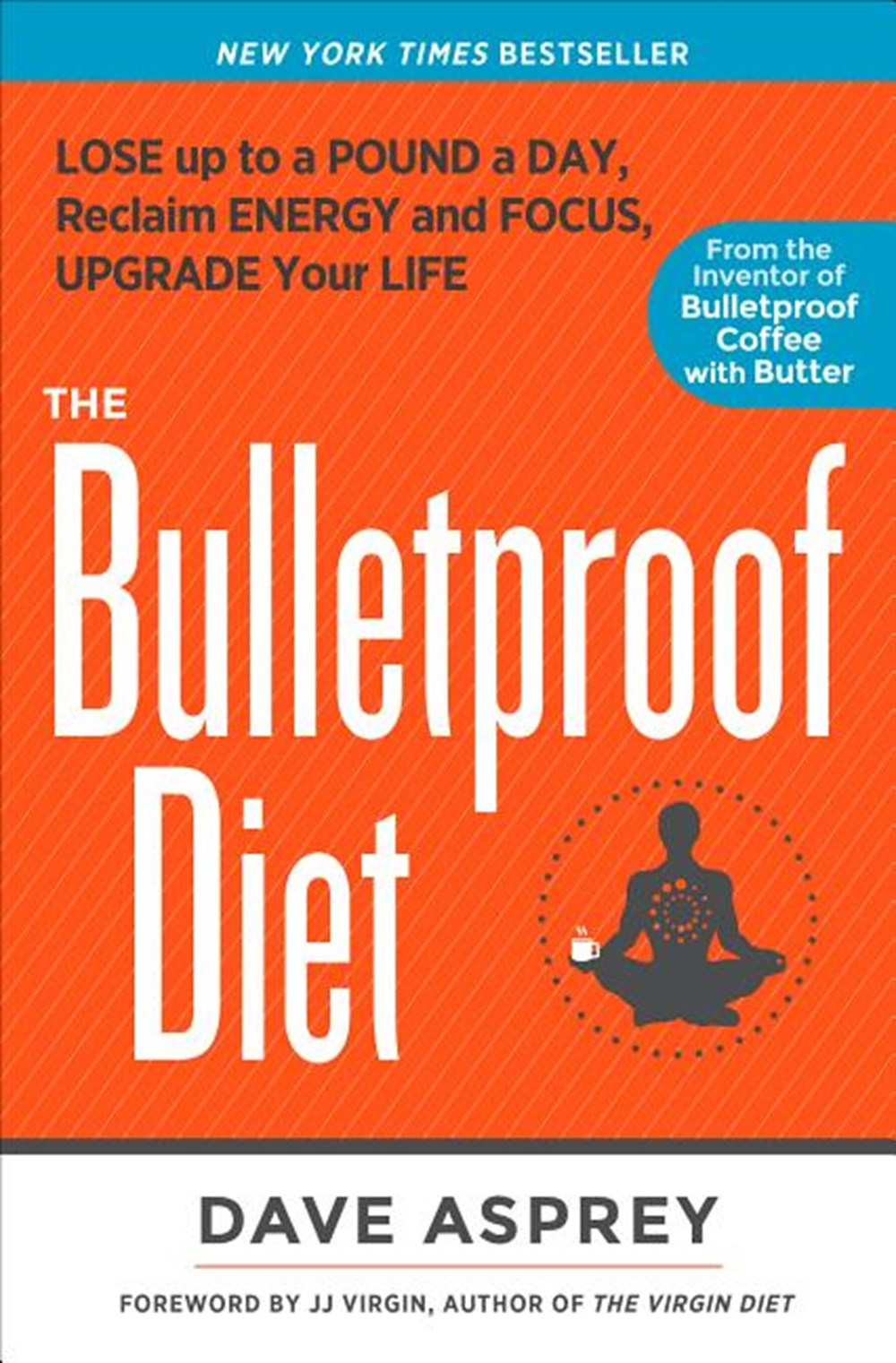 Bulletproof Diet Lose Up to a Pound a Day, Reclaim Energy and Focus, Upgrade Your Life