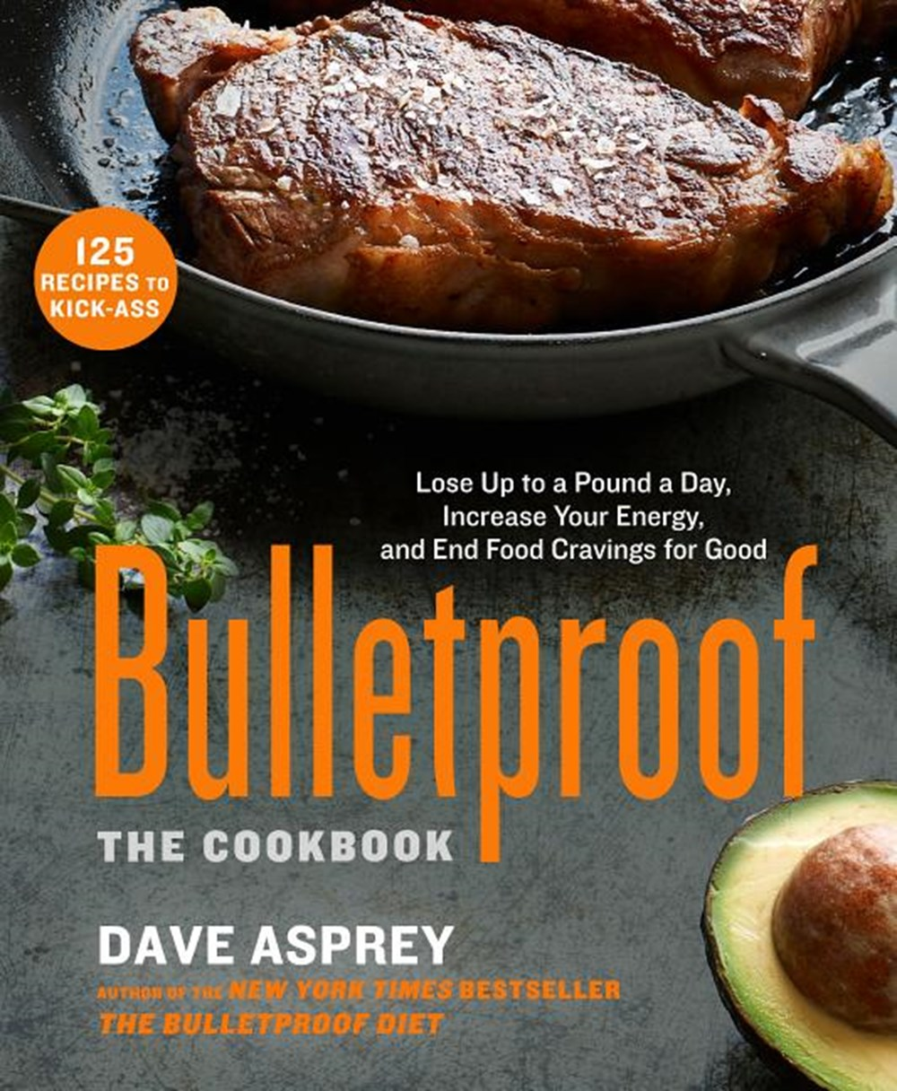 Bulletproof The Cookbook: Lose Up to a Pound a Day, Increase Your Energy, and End Food Cravings for