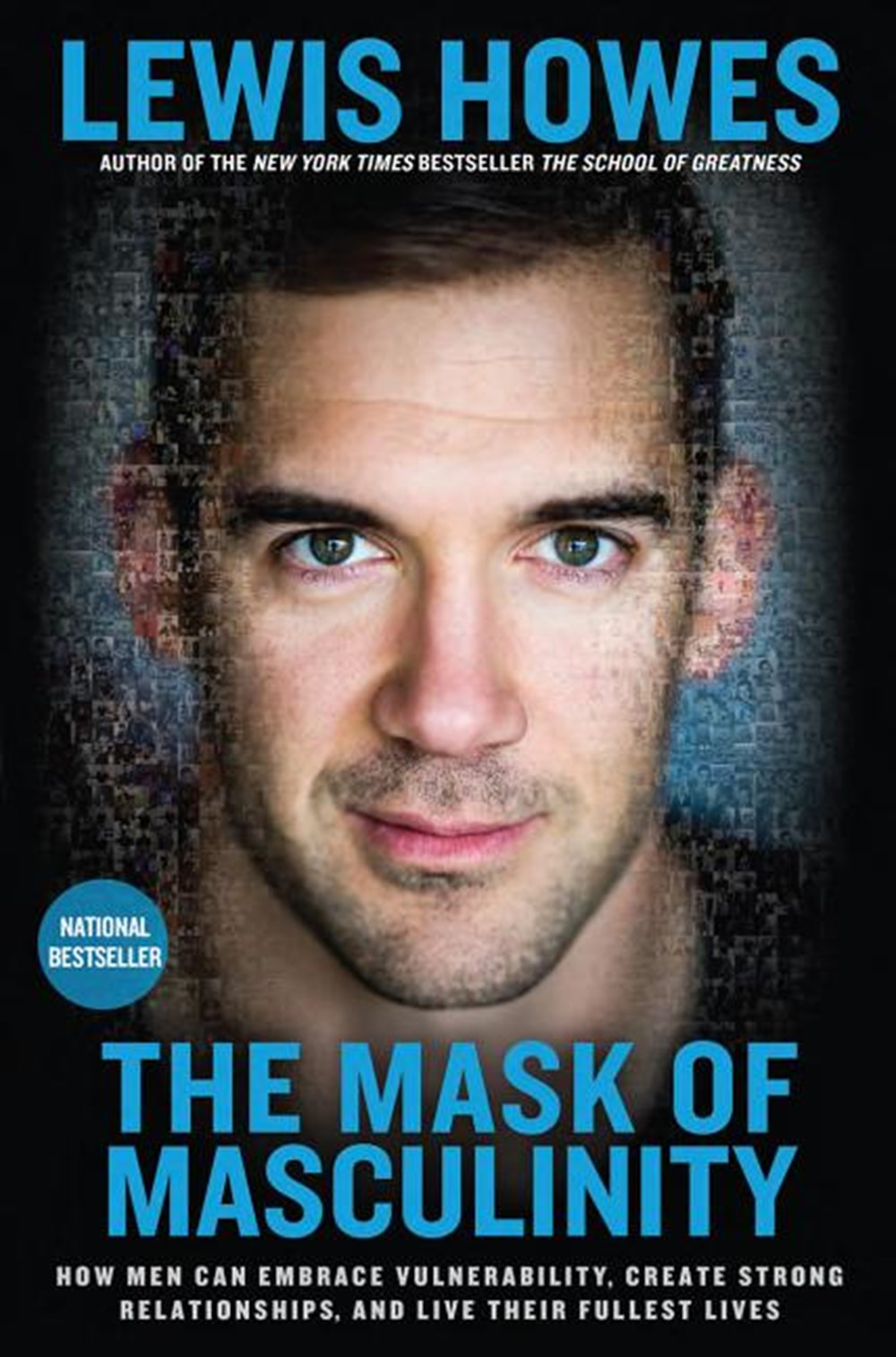 Mask of Masculinity How Men Can Embrace Vulnerability, Create Strong Relationships, and Live Their F
