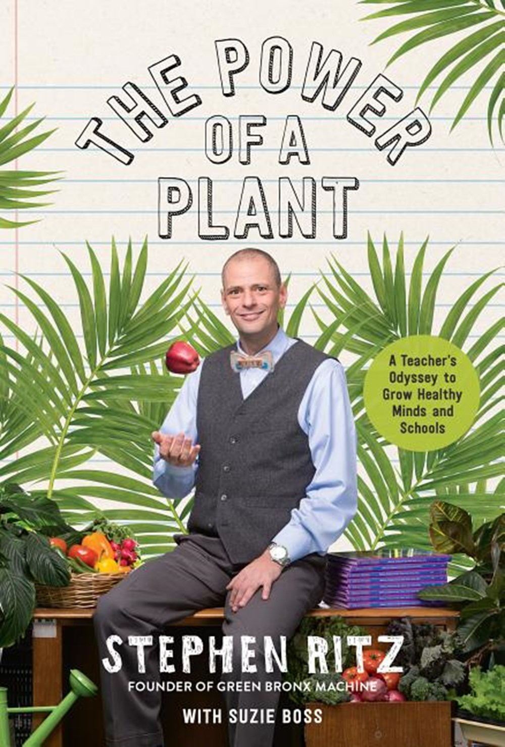 Power of a Plant A Teacher's Odyssey to Grow Healthy Minds and Schools