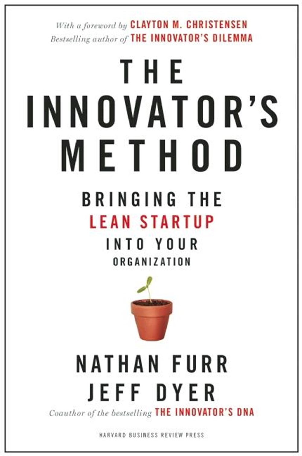 Innovator's Method Bringing the Lean Start-Up Into Your Organization