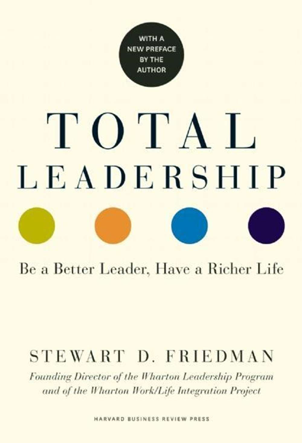 Total Leadership Be a Better Leader, Have a Richer Life (with New Preface)