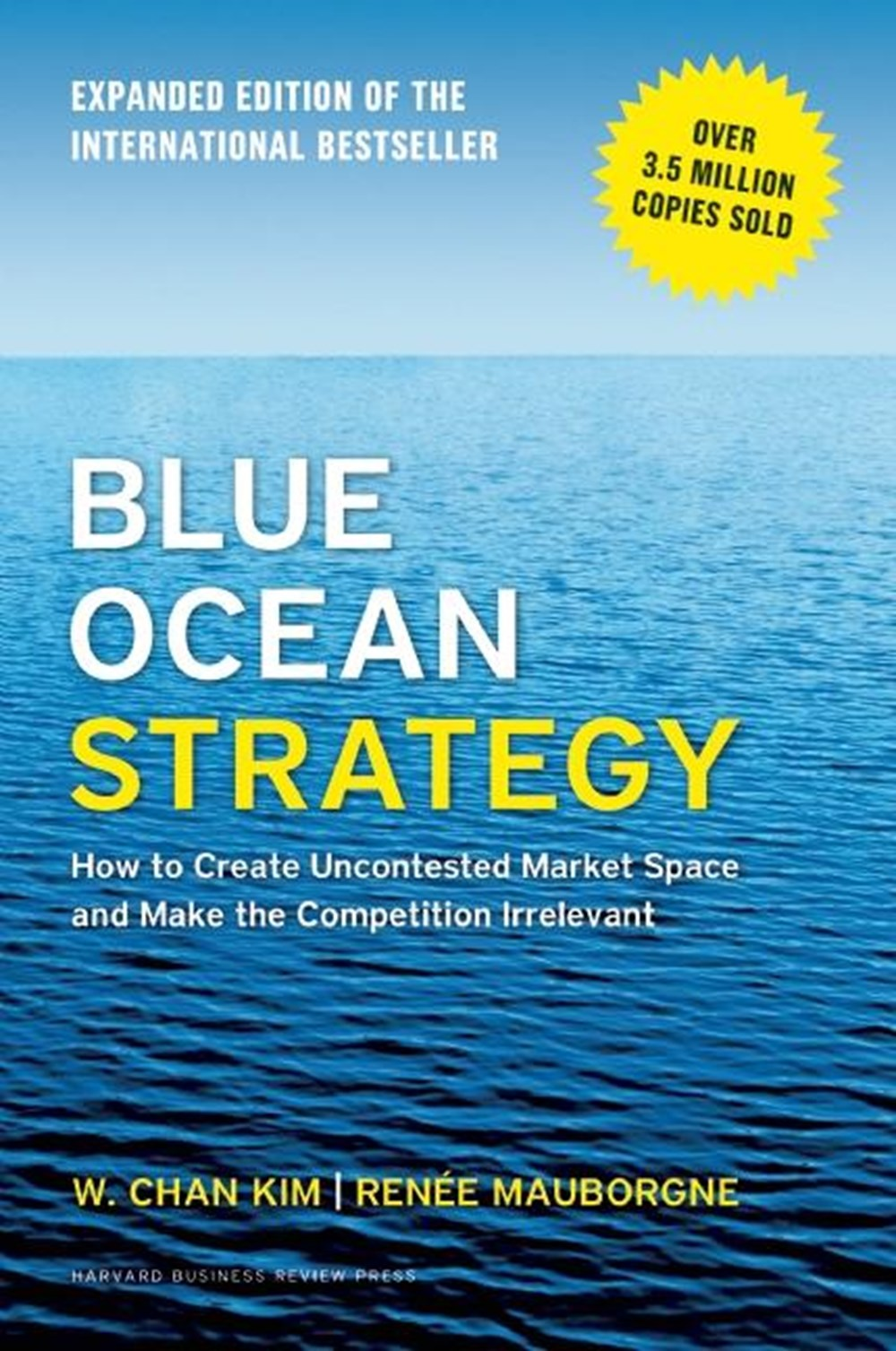 Blue Ocean Strategy, Expanded Edition How to Create Uncontested Market Space and Make the Competitio