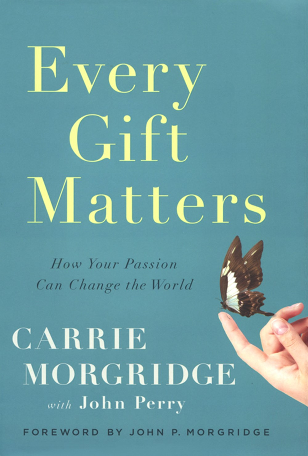 Every Gift Matters How Your Passion Can Change the World