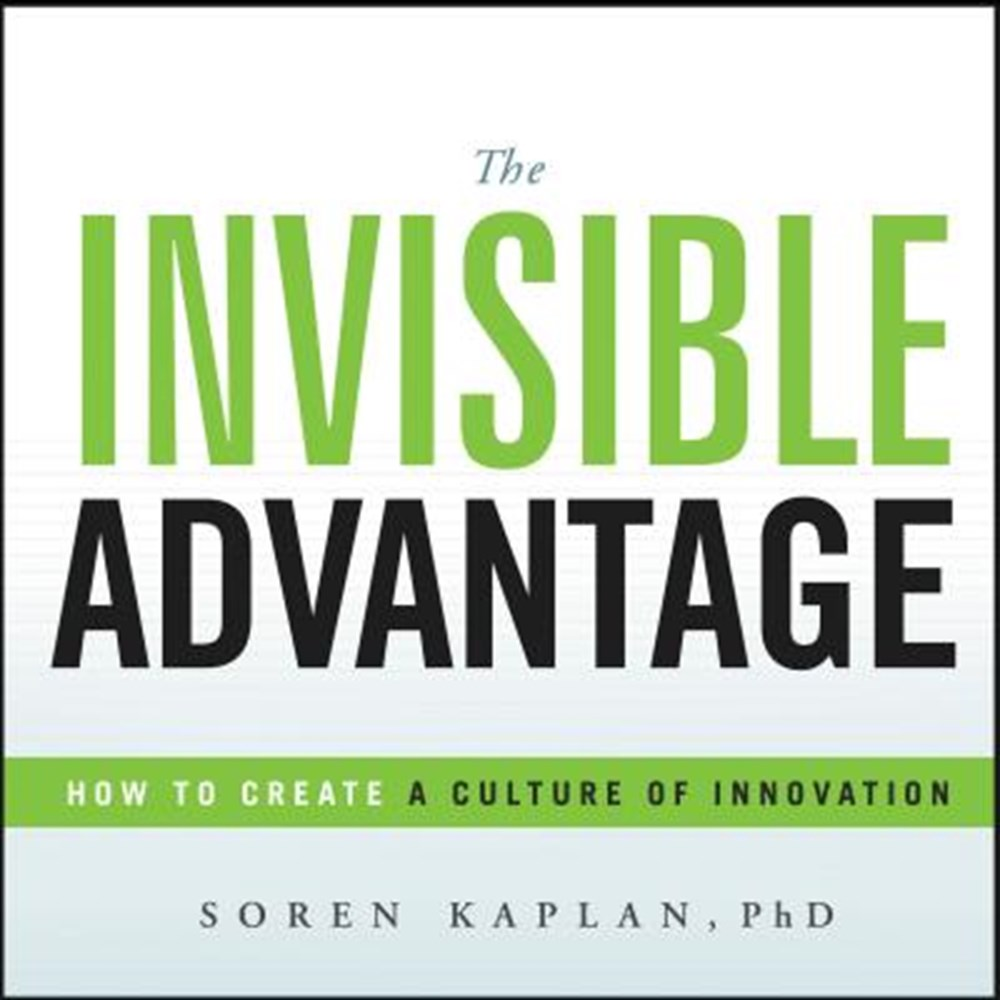 Invisible Advantage How to Create a Culture of Innovation