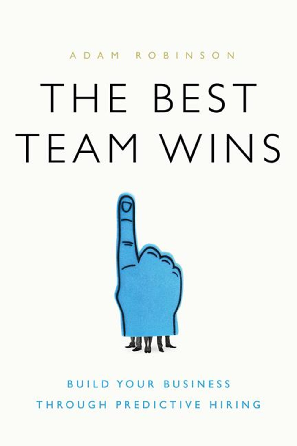 Best Team Wins Build Your Business Through Predictive Hiring