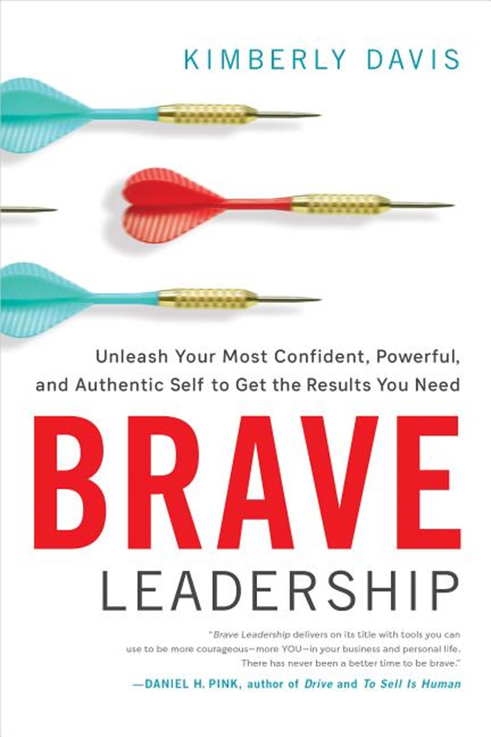 Brave Leadership Unleash Your Most Confident, Powerful, and Authentic Self to Get the Results You Ne