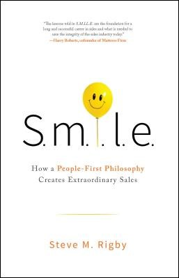 S.M.I.L.E: How a People-First Philosophy Creates Extraordinary Sales