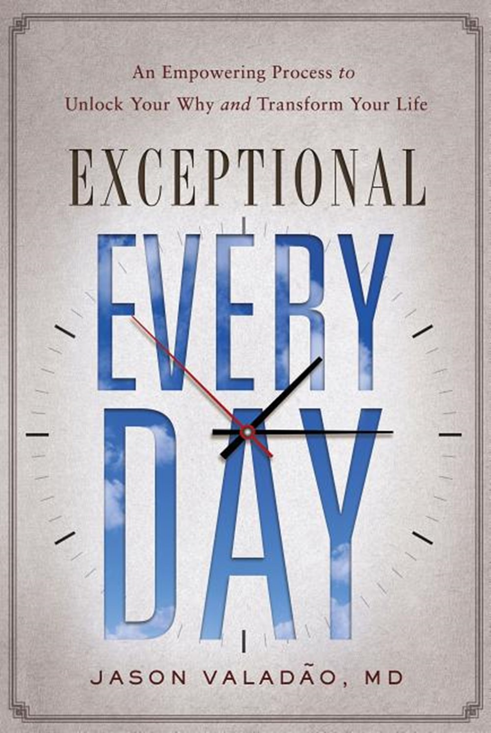 Exceptional Every Day An Empowering Process to Unlock Your Why and Transform Your Life