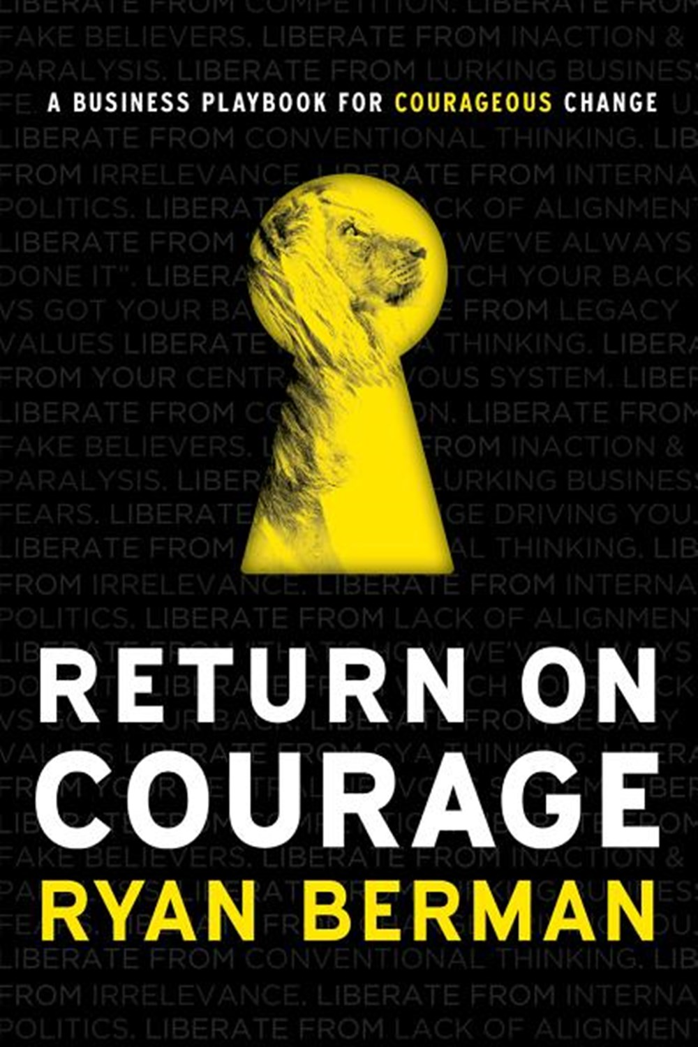 Return on Courage A Business Playbook for Courageous Change