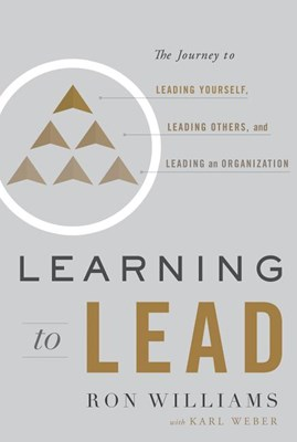 Learning to Lead: The Journey to Leading Yourself, Leading Others, and Leading an Organization