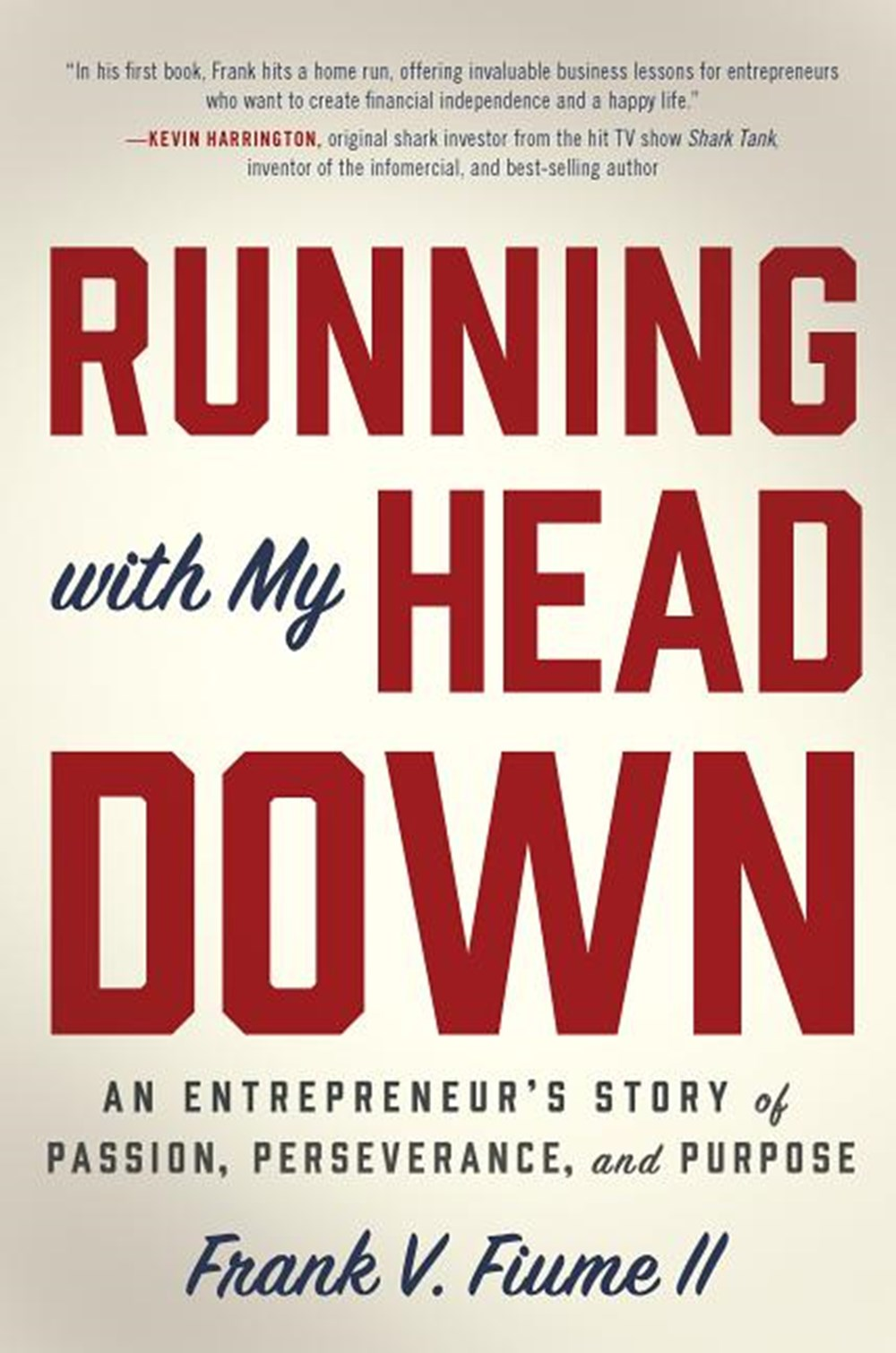 Running with My Head Down An Entrepreneur's Story of Passion, Perseverance, and Purpose