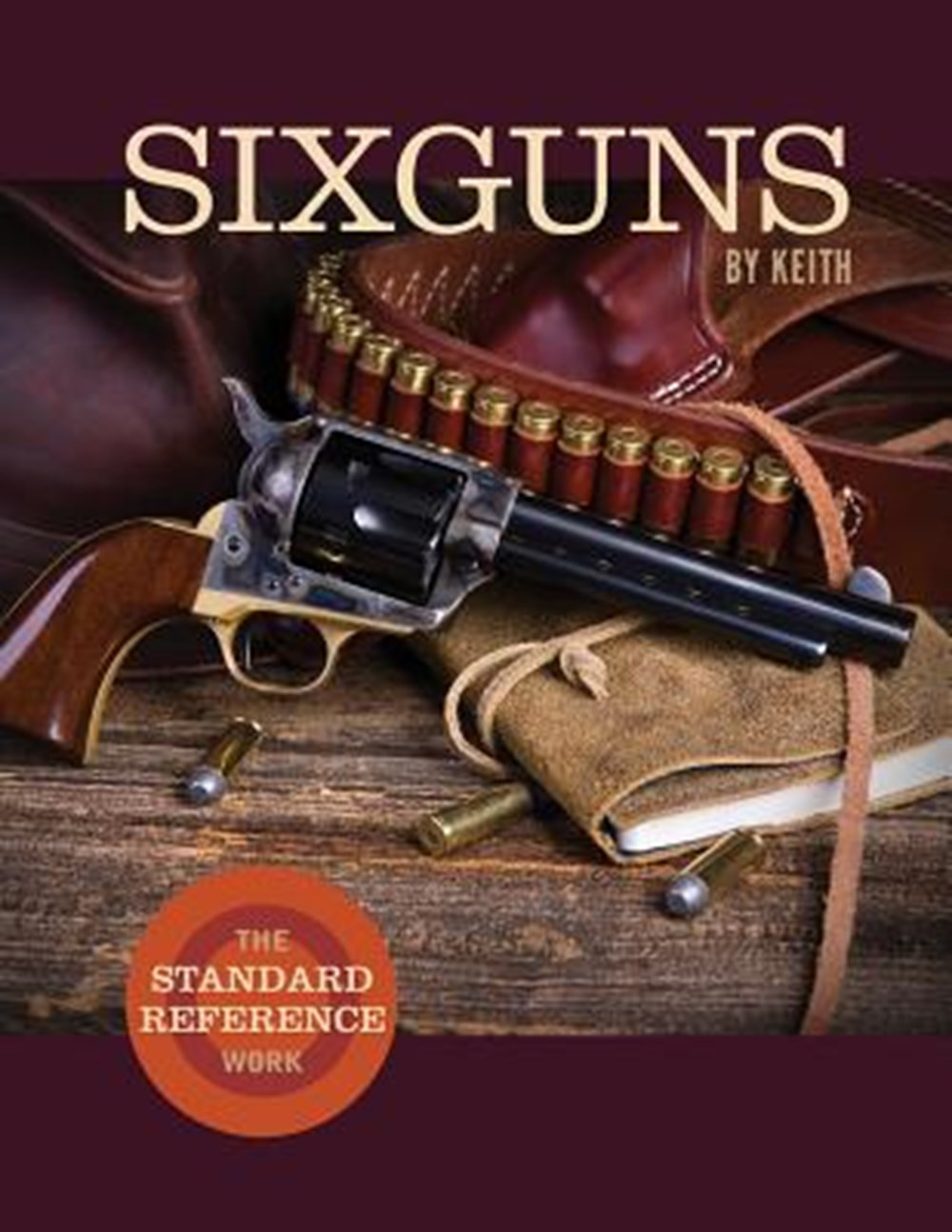 Sixguns by Keith The Standard Reference Work