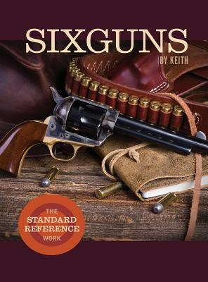 Sixguns by Keith: The Standard Reference Work