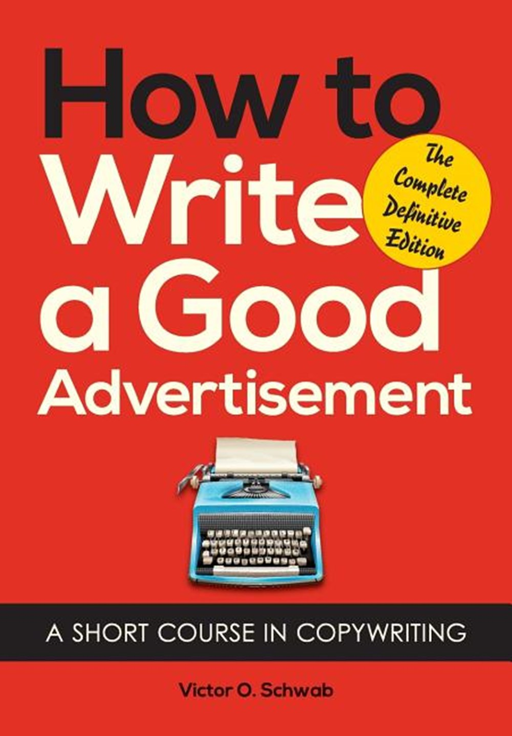 How to Write a Good Advertisement A Short Course in Copywriting