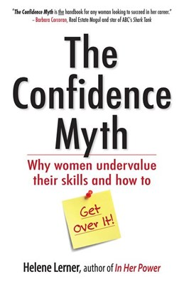 Confidence Myth: Why Women Undervalue Their Skills, and How to Get Over It