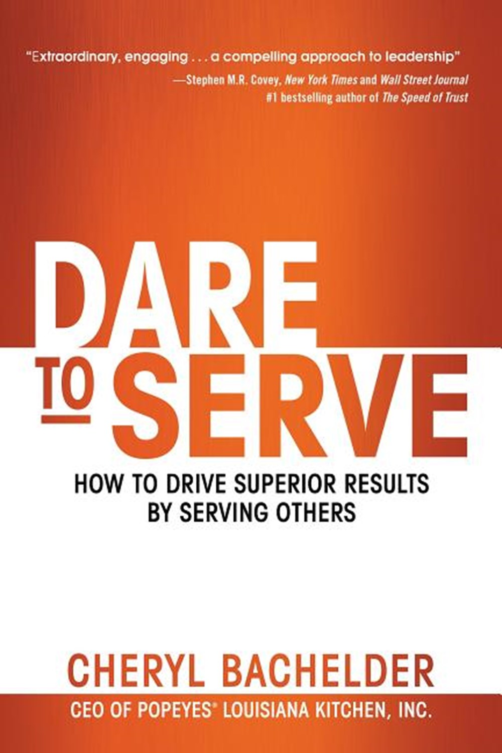 Dare to Serve How to Drive Superior Results by Serving Others