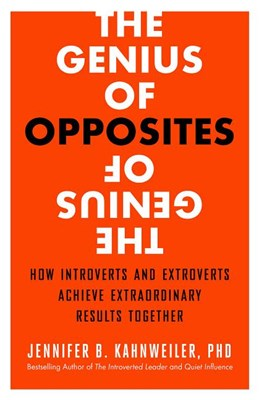 Genius of Opposites: How Introverts and Extroverts Achieve Extraordinary Results Together