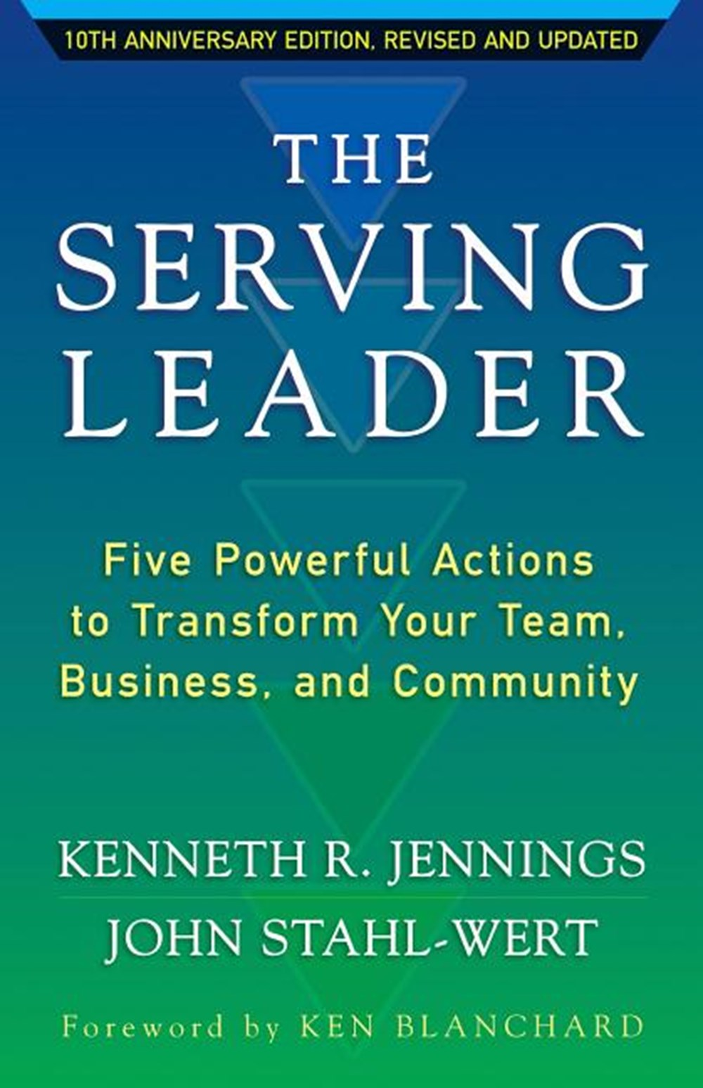 Serving Leader Five Powerful Actions to Transform Your Team, Business, and Community