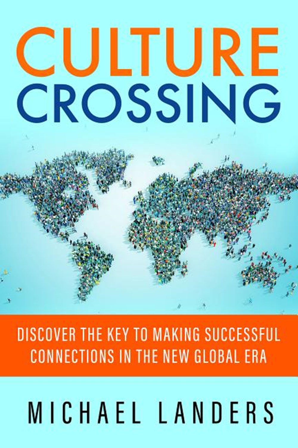Culture Crossing Discover the Key to Making Successful Connections in the New Global Era