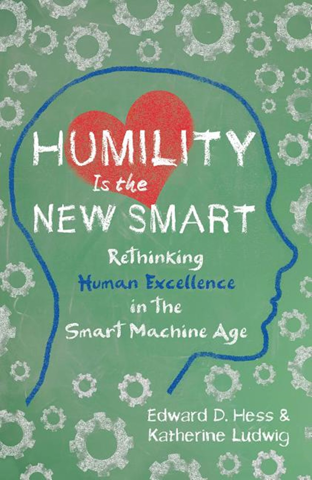 Humility Is the New Smart Rethinking Human Excellence in the Smart Machine Age (16pt Large Print Edi