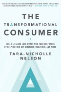 Transformational Consumer Fuel a Lifelong Love Affair with Your Customers by Helping Them Get Health