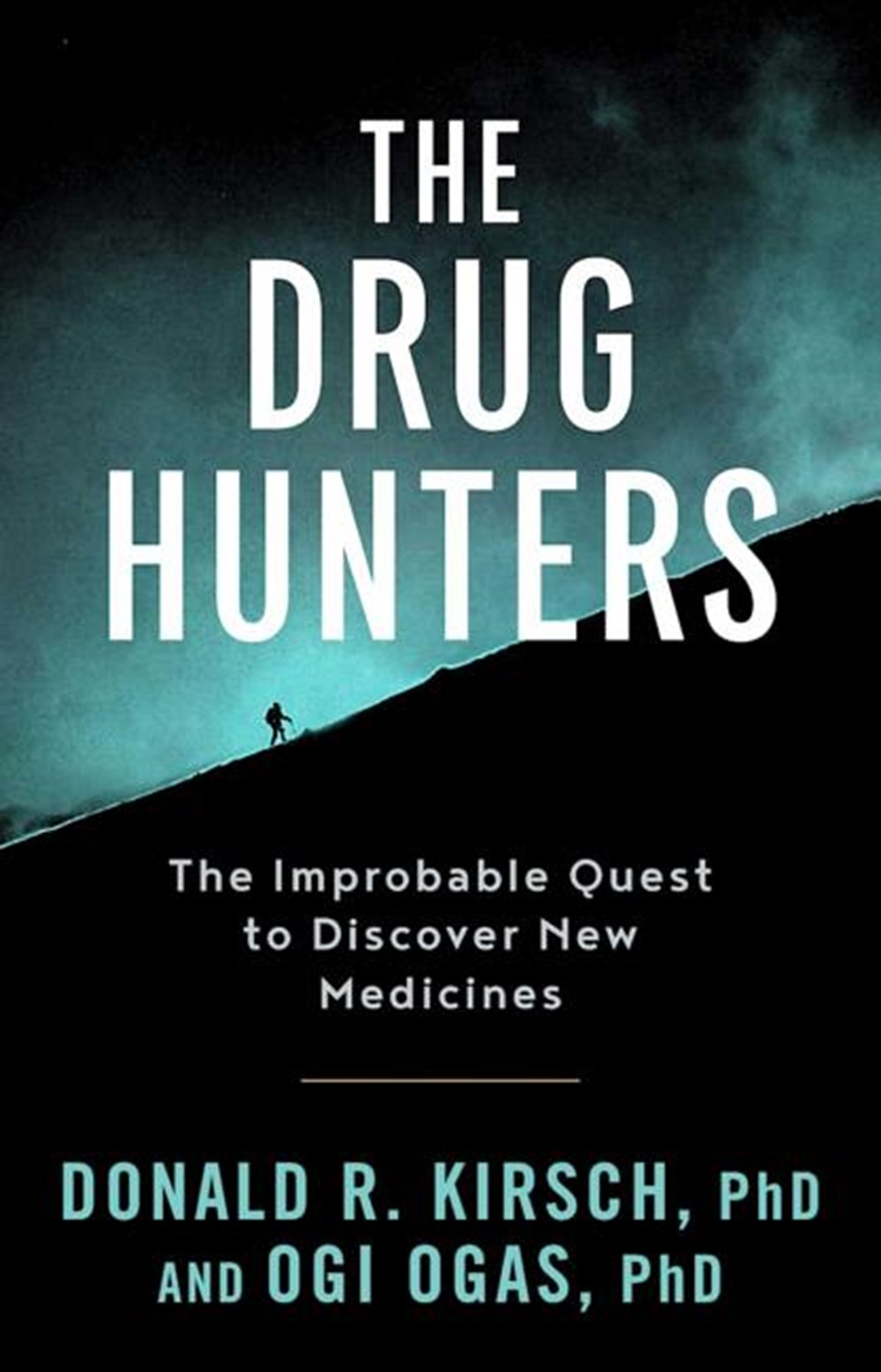 Drug Hunters: The Improbable Quest to Discover New Medicines