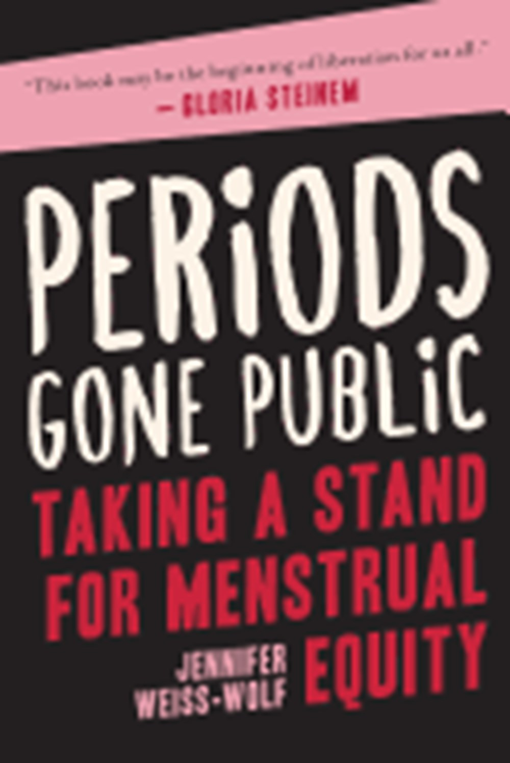 Periods Gone Public Taking a Stand for Menstrual Equity