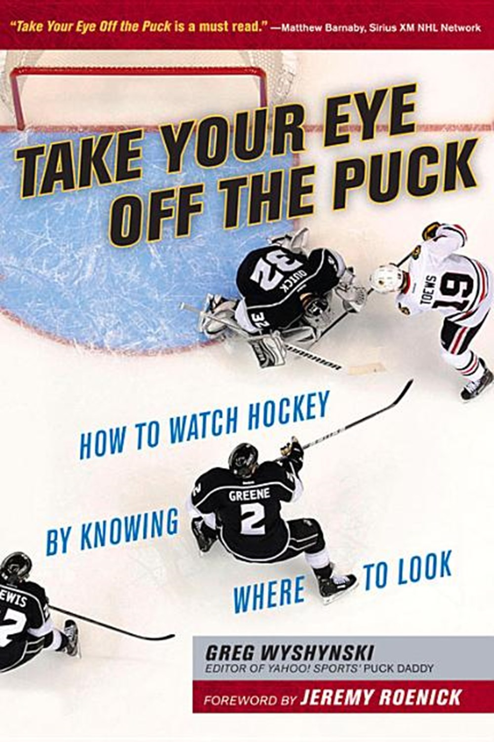 Take Your Eye Off the Puck How to Watch Hockey by Knowing Where to Look