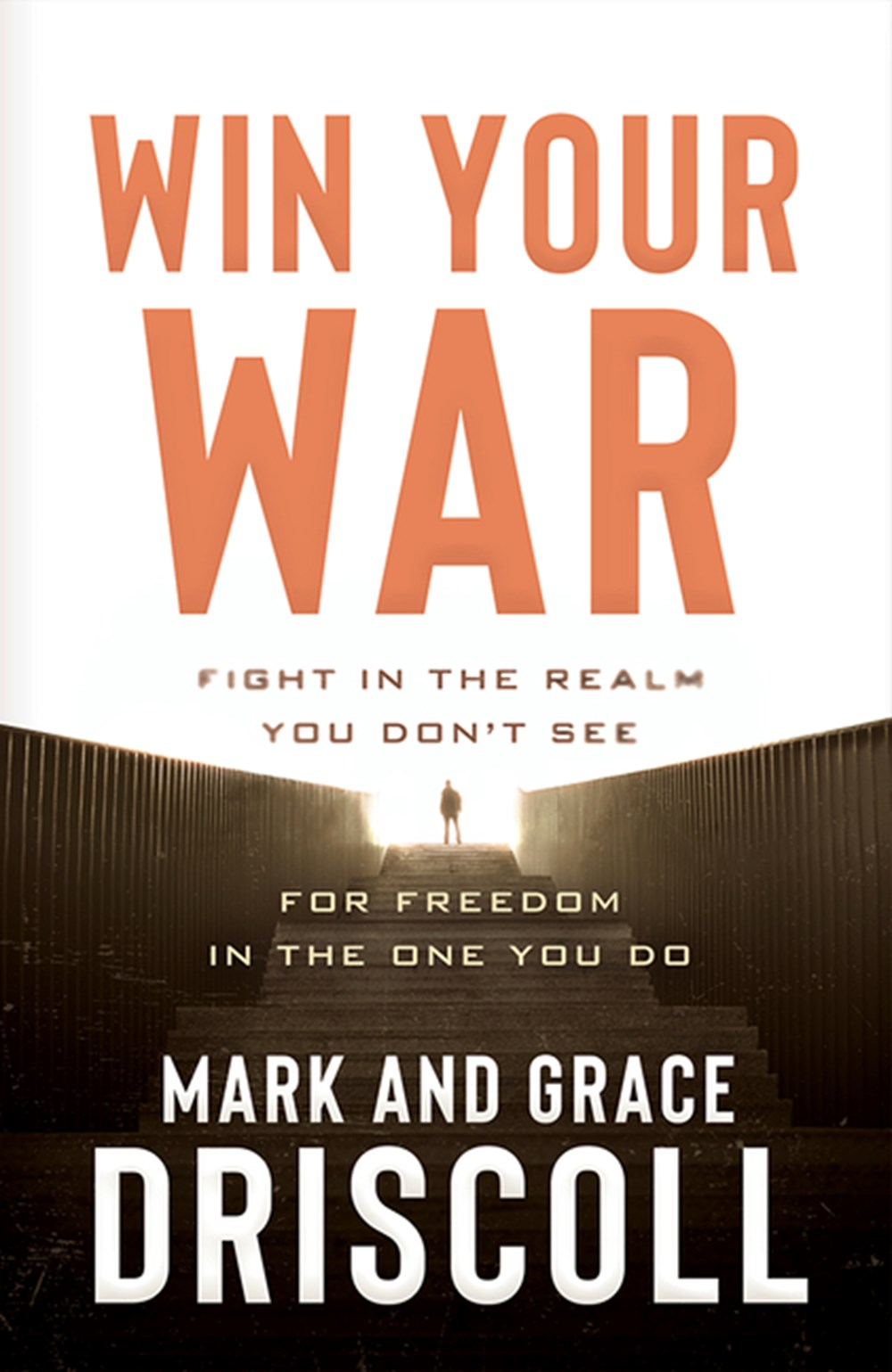 Win Your War Fight in the Realm You Don't See for Freedom in the One You Do