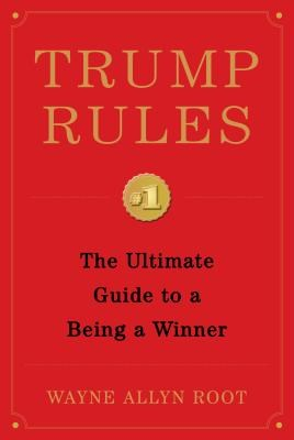 Trump Rules: The Ultimate Guide to Being a Winner