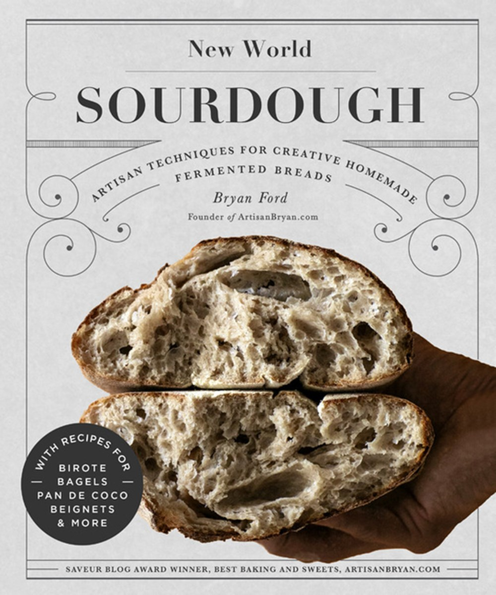New World Sourdough Artisan Techniques for Creative Homemade Fermented Breads