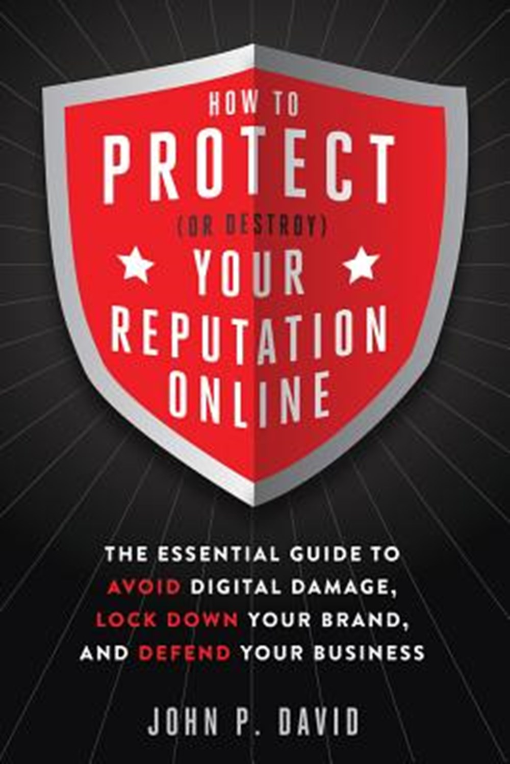 How to Protect (or Destroy) Your Reputation Online The Essential Guide to Avoid Digital Damage, Lock