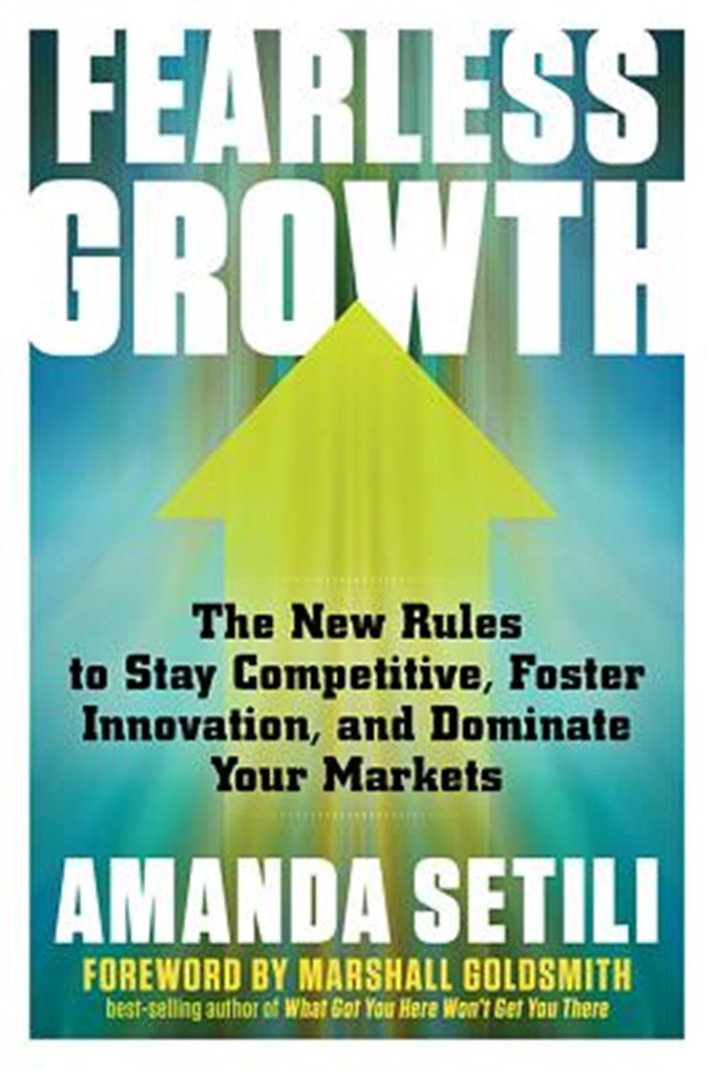 Fearless Growth The New Rules to Stay Competitive, Foster Innovation, and Dominate Your Markets