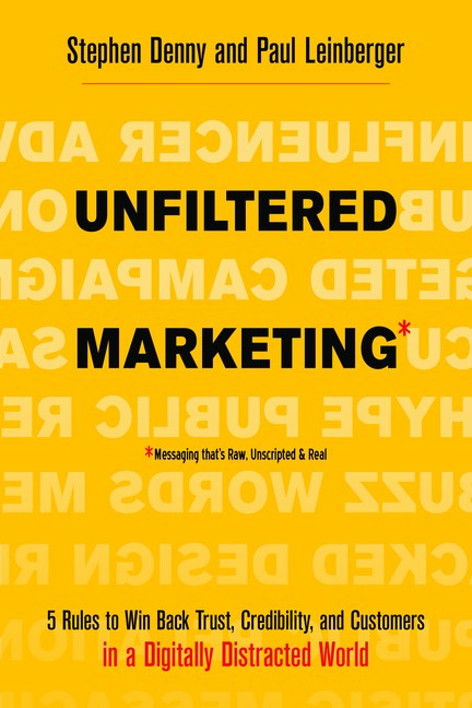 Unfiltered Marketing: 5 Rules to Win Back Trust, Credibility, and Customers in a Digitally Distracted World