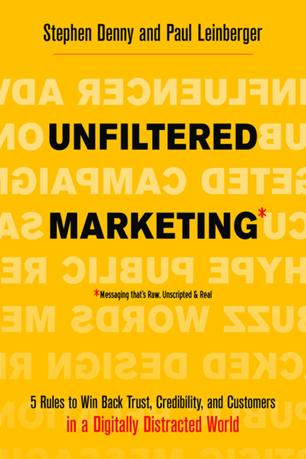 Unfiltered Marketing 5 Rules to Win Back Trust, Credibility, and Customers in a Digitally Distracted