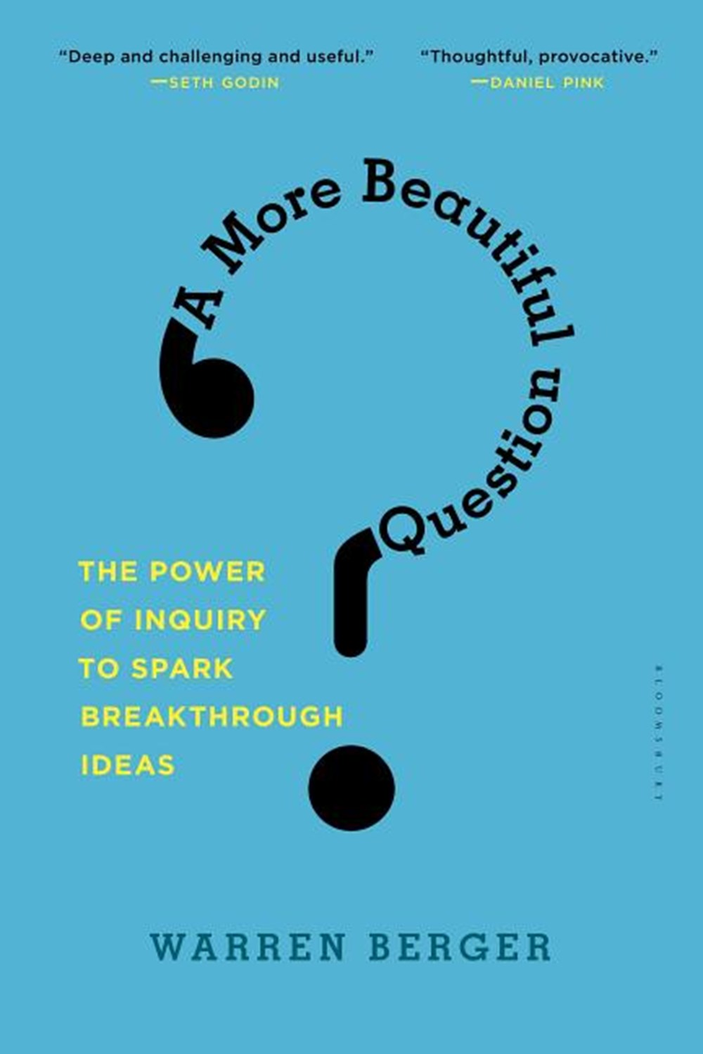 More Beautiful Question The Power of Inquiry to Spark Breakthrough Ideas