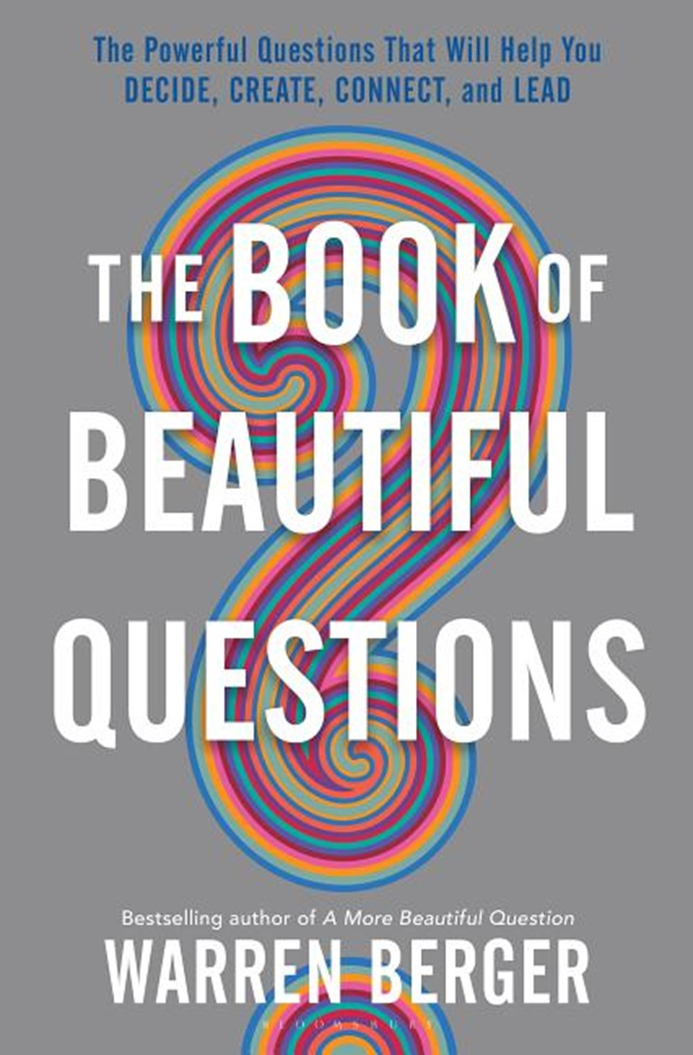 Book of Beautiful Questions The Powerful Questions That Will Help You Decide, Create, Connect, and L