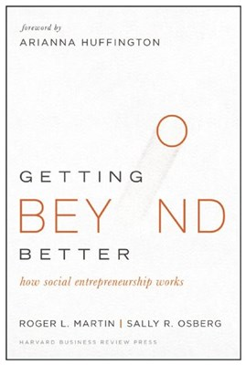 Getting Beyond Better: How Social Entrepreneurship Works