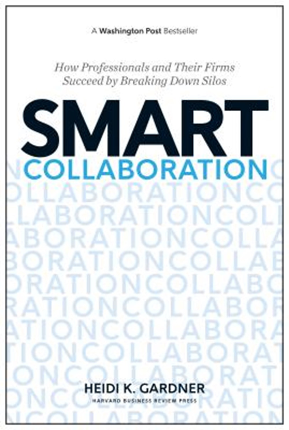 Smart Collaboration How Professionals and Their Firms Succeed by Breaking Down Silos