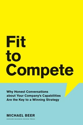 Fit to Compete: Why Honest Conversations about Your Company's Capabilities Are the Key to a Winning Strategy
