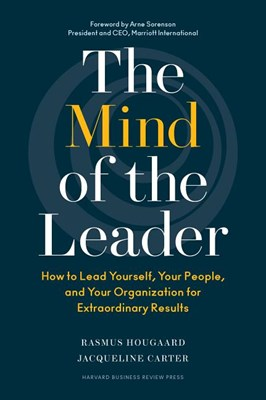 Mind of the Leader: How to Lead Yourself, Your People, and Your Organization for Extraordinary Results