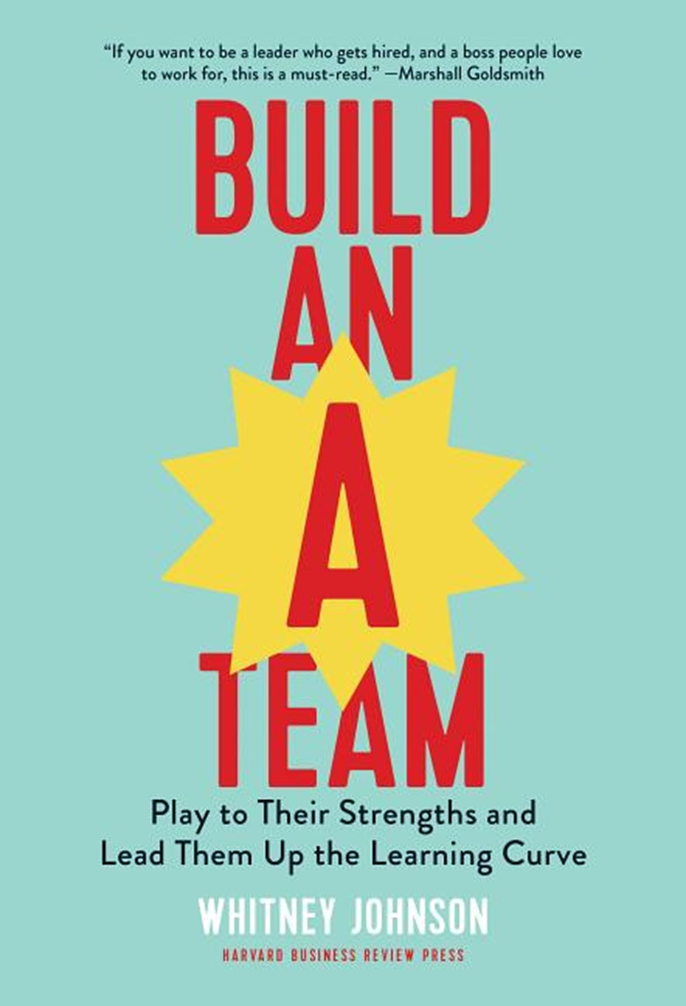 Build an A-Team Play to Their Strengths and Lead Them Up the Learning Curve