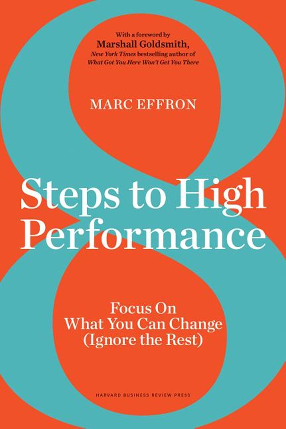 8 Steps to High Performance Focus on What You Can Change (Ignore the Rest)